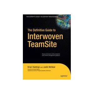 Brian Hastings; Justin McNeal The Definitive Guide to Interwoven TeamSite  Hard cover