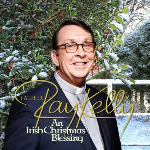 AN IRISH CHRISTMAS BLESSING by Father Ray Kelly