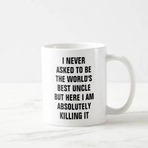 Zazzle I never asked to be the world's best uncle but her Coffee Mug