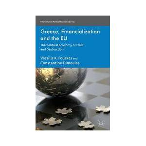 Palgrave Greece, Financialization and the EU ,V. Fouskas; C. Dimoulas[Hard cover]