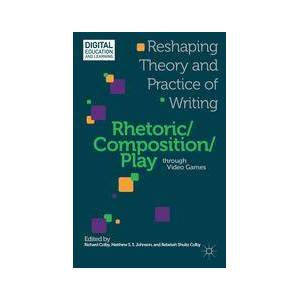 Palgrave Rhetoric/Composition/Play through Video Games ,R. Colby; M. Johnson[Hard cover]