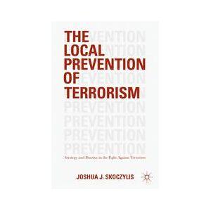 Palgrave The Local Prevention of Terrorism ,Joshua J. Skoczylis[Hard cover]