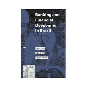 Palgrave Banking and Financial Deepening in Brazil ,Francis A. Lees; Roberto Teixeira da Costa; James M. Botts; Rubens Penha Cysne[eBook]