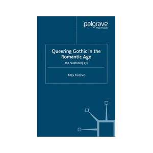 Palgrave Queering Gothic in the Romantic Age ,M. Fincher[Soft cover]