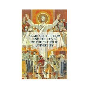 Palgrave Academic Freedom and the Telos of the Catholic University; K. Garcia[Soft cover]