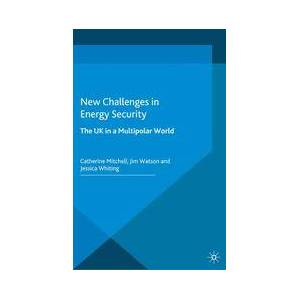 Palgrave New Challenges in Energy Security ,C. Mitchell; J. Watson; J. Whiting[Soft cover]