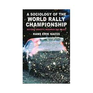 Palgrave A Sociology of the World Rally Championship ,H. Naess[Soft cover]