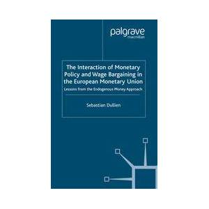 Palgrave The Interaction of Monetary Policy and Wage Bargaining in the European Monetary Union ,S. Dullien[Soft cover]