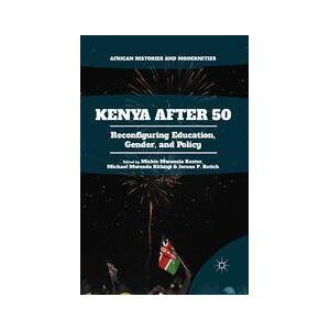 Palgrave Kenya After 50 ,Mickie Mwanzia Koster; Michael Mwenda Kithinji; Jerono P. Rotich[Soft cover]