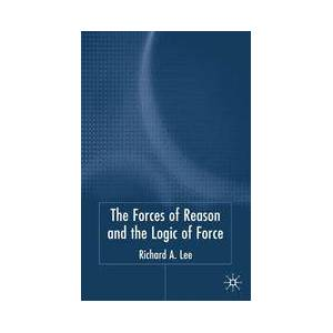 Palgrave The Force of Reason and the Logic of Force ,R. Lee[Hard cover]