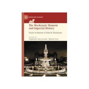 Palgrave The MacKenzie Moment and Imperial History ,Stephanie Barczewski; Martin Farr[Hard cover]