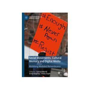 Palgrave Social Movements, Cultural Memory and Digital Media ,Samuel Merrill; Emily Keightley; Priska Daphi[eBook]