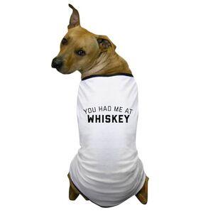 CafePress You Had Me At Whiskey Dog T-Shirt