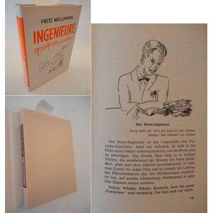 Ingenieure, gezaust und gezeichnet * mit O r i g i n a l - S c h u t z u m s c h l a g Wellmann, Fritz: [ ] [Hardcover]