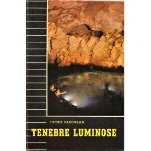 TENEBRE LUMINOSE. Quarant'anni di esplorazioni sotterranee. Avventure e ricerche scientifiche. Parenzan Pietro [Very Good] [Hardcover]