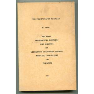 The Pennsylvania Railroad No. 129-D-1 Air Brake Examination Questions and Answers for Locomotive Enginemen, Firemen, Hostlers, Conductors and Trainme