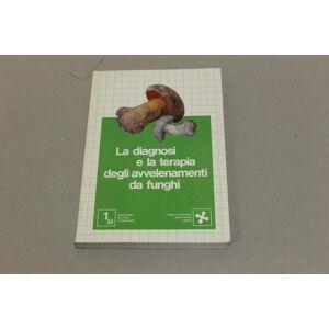 La diagnosi e la terapia degli avvelenamenti da funghi   [ ] [Hardcover]