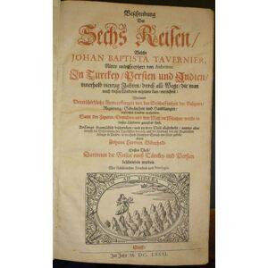Beschreibung Der Sechs Reisen/ Welche Johan Baptista Tavernier, Ritter und Freyherr von Aubonne. In Türckey/Persien und Indien/ innerhalb viertzig Ja