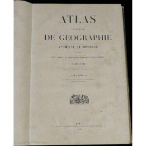 Atlas Universel de Geographie Ancienne et Moderne precede d'un abrege de Geographie Physique et Historique. (Completo) Lapie Pierre, Lapie Alexandre,