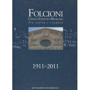 Folcioni Civico Istituto Musicale tra storia e cronaca 1911-2011   [ ] [Hardcover]