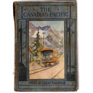 Peeps at Great Railways: The Canadian Pacific Railway TALBOT, Frederick A. [Fair] [Hardcover]
