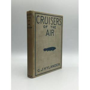 CRUISERS OF THE AIR: The Story of Lighter-than-Air Craft: from the Days of Roger Bacon to the Making of the ZRS-4 Hylander, C.J. [Very Good] [Hardcov