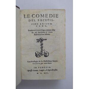 Le Comedie. Tradotte di Greco in lingua commune d'Italia, per Bartolomio et Pietro Rositini de Prat'Alboino. ARISTOFANE. [ ] [Hardcover]