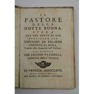 Il pastore della notte buona. Opera… tradotta dallo spagnuolo nell'italiano dal canonico Gio. Jacomo Fatinelli. Edizione sesta veneta. DI PALAFOX GIO