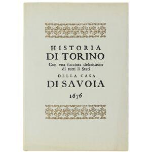 HISTORIA DI TORINO Con una succinta descrittione di tutti li Stati della Casa di Savoia dedicata all'illustrissimo Signor Marchese Carlo De Dondi Olo