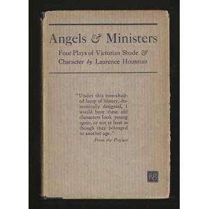 Angels and Ministers. Four Plays of Victorian Shade & Character HOUSMAN, Laurence [Fine] [Hardcover]