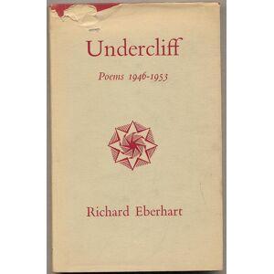 Undercliff Poems: 1946-1953 EBERHART, Richard [Near Fine] [Hardcover]