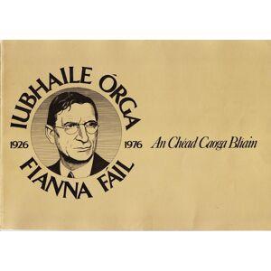 Iubhaile Órga Fianna Fáil The Republican Party: 1926-76, An Chéad Caoga Bhíain - The First Fifty Years Fianna Fáil [Very Good] [Softcover]