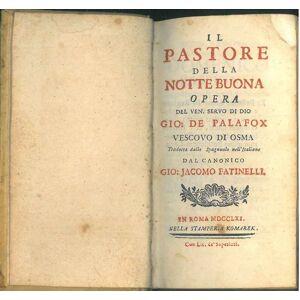 Il pastore della notte buona. Opera del ven. servo di Dio Gio: De Palafox vescovo di Osma. Tradotta dallo spagnuolo nell'italiano dal canonico Gio: J