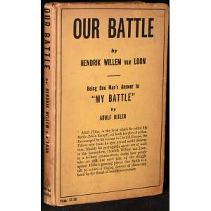 OUR BATTLE . BEING ONE MAN'S ANSWER TO MY BATTLE, BY ADOLF HITLER [PRESENTATION COPY] Hendrik Willem Van Loon [ ]