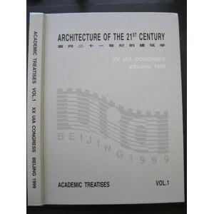 ARCHITECTURE OF THE 21st CENTURY- XX UIA Congress - Beijing, 1999 -- Academic Treatises Volumes 1 & 2 Various [Fine] [Hardcover]