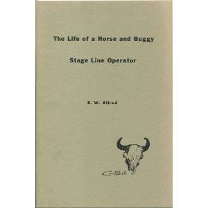 THE LIFE OF A HORSE AND BUGGY STAGE LINE OPERATOR. ALLRED, B.W. [ ] [Hardcover]