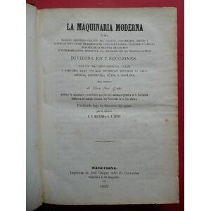 La Maquinaria Moderna ó sea tratado científico-práctico del cálculo, construción, empleo y manejo de toda clase de maquinas de vapor para marina, ind