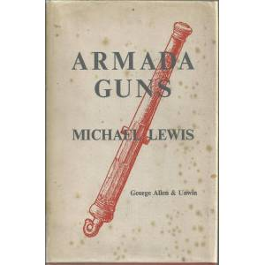 Armada Guns - A Comparative Study of English and Spanish Armaments Lewis (C.B.E., M.A., F.S.A., F.R.HIST.S.), Michael [ ] [Hardcover]