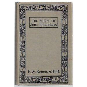 The Passing of John Broadbanks. Boreham, F.W. [ ] [Hardcover]