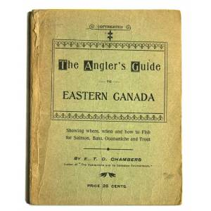 The Angler's Guide to Eastern Canada Showing where, when and how to Fish for Salmon, Bass, Ouananiche and Trout Chambers, E.T.D. [ ] [Softcover]