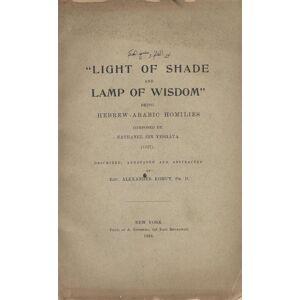 NÜR AL-ZALAM WA-MISBAH AL-.B\HIKAM = LIGHT OF SHADE AND LAMP OF WISDOM: BEING HEBREW-ARABIC HOMILIES COMPOSED BY NATHANEL IBN YESHÄYA, 1327 Kohut, Al