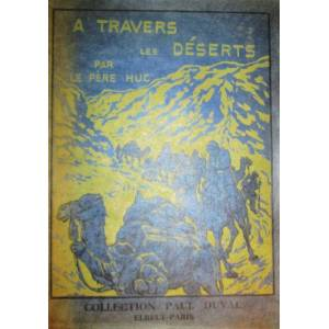 A travers les Déserts de la Tartarie et les neiges du Thibet. Curieuses aventures d'une caravane. HUC Evariste. [ ]