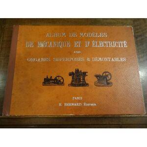 Album de modèles de mécanique et d'électricité avec organes superposés & démontables. Bernard, E. [Fair] [Hardcover]