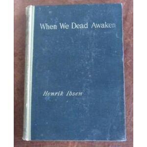 When We Dead Awaken A Dramatic Epilogue in Three Acts Ibsen, Henrik [Very Good] [Hardcover]
