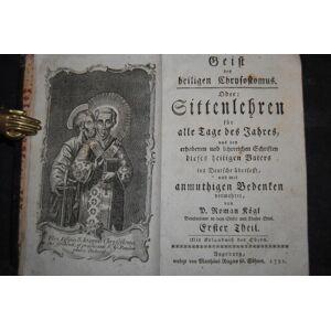 Geist des heiligen Chrysostomus. Oder: Sittenlehren für alle Tage des Jahres, aus den erhabenen und lehrreichen Schriften dieses heiligen Vaters ind