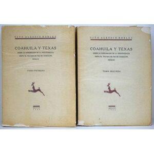 Coahuila Y Texas (Both Volumes) Desde La Consumacion De La Independencia Hasta El Tratado De Paz De Guadalupe Hidalgo Robles, Vito Alessio [Very Good