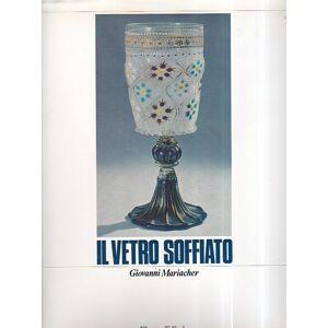 Il vetro soffiato. Da Roma Antica a Venezia Mariacher Giovanni [ ] [Hardcover]