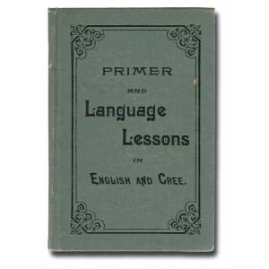 Primer and Language Lessons in English and Cree (First Nations, Residential Schools) Glass, Rev. E. (Ervin) B. (Bird) translated by Rev. John McDouga