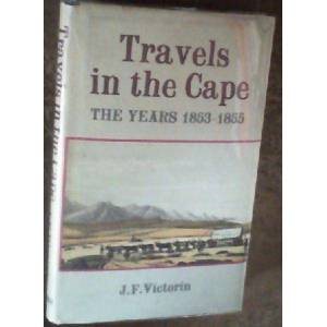 Travels in the Cape, the Years 1853 - 1855 : Hunting and Nature Pictures from the Late Young Naturalist's Letters and Diaries Victorin, J.F.; Grill,