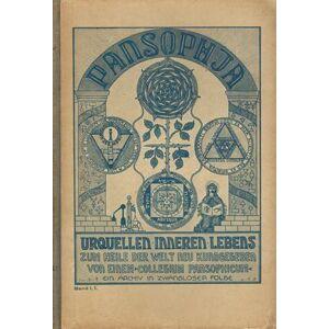 """Pansophia. Urquellen inneren Lebens. Zum Heile der Welt neu kundgegeben von einem """"Collegium Pansophicum"""". Ein Archiv in zwangloser Folge (Deckel-Tit"""